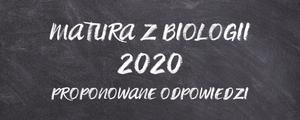 Matura z biologii 2020 - proponowane odpowiedzi
