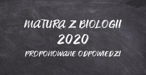Matura z biologii 2020 - proponowane odpowiedzi